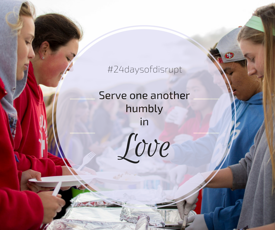 Serve one another in humbly love 24 Days of Disrupt